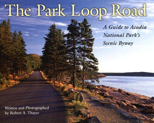 The Park Loop Road By Thayer, Robert A.
